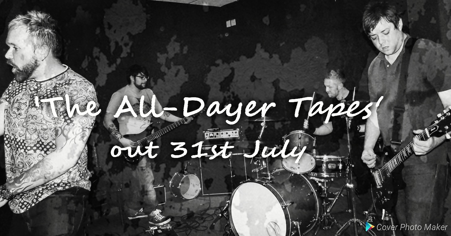 The All-Dayer Tapes - out 31st July 2018
