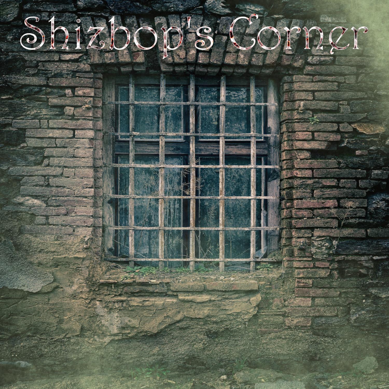 #Shizbopscorner